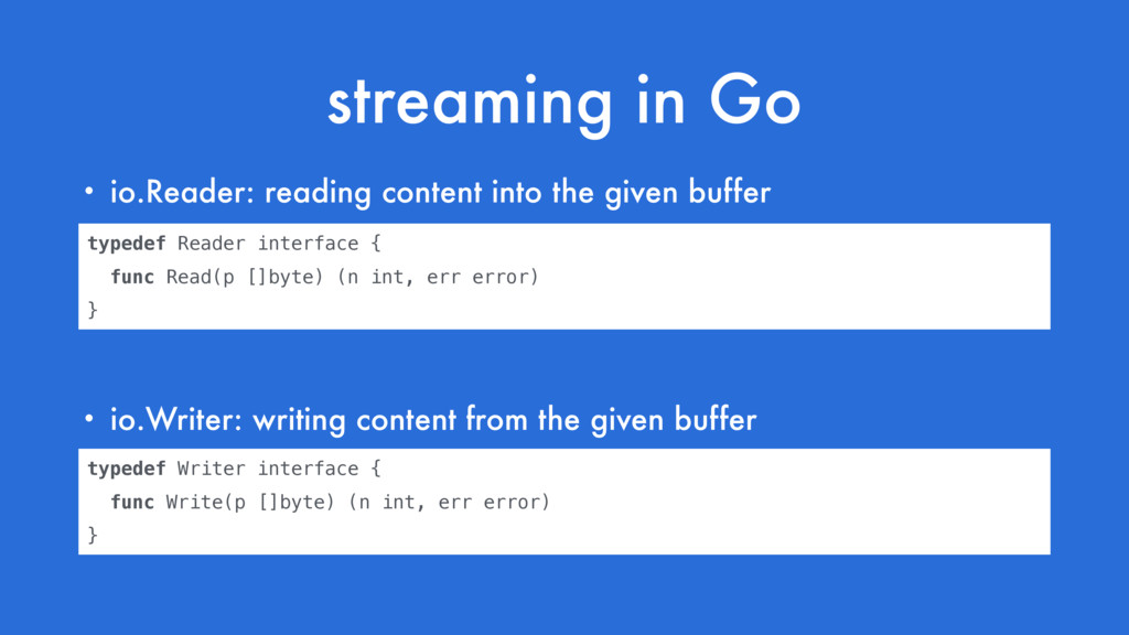 streaming in Go • io.Reader: reading content in...