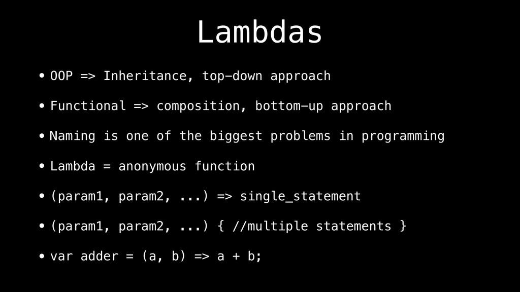 Lambdas • OOP => Inheritance, top-down approach...