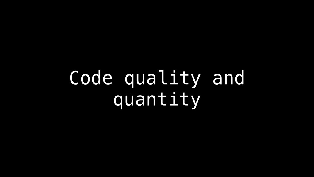 Code quality and quantity