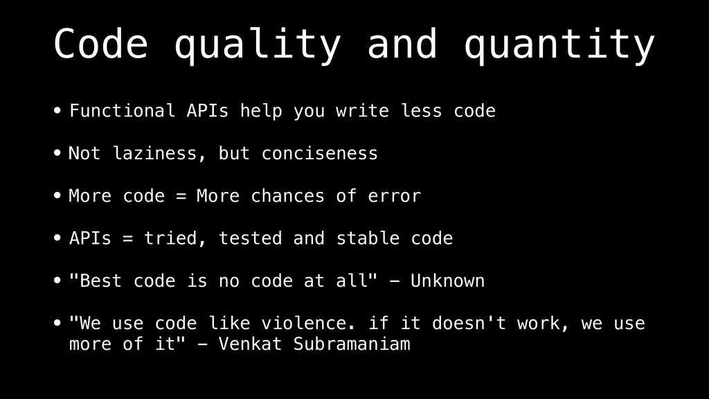 Code quality and quantity • Functional APIs hel...