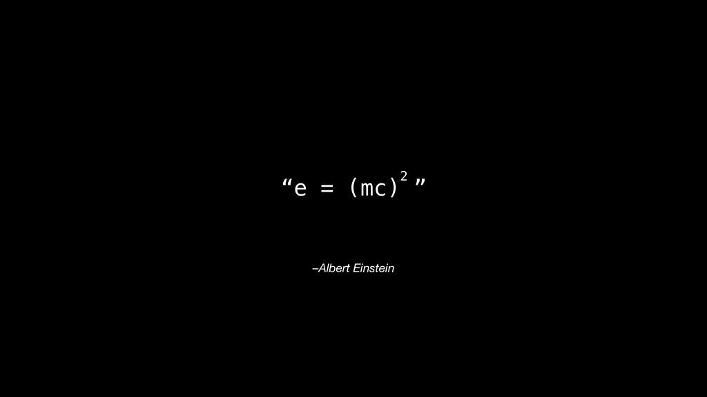 "–Albert Einstein ""e = (mc) "" 2"