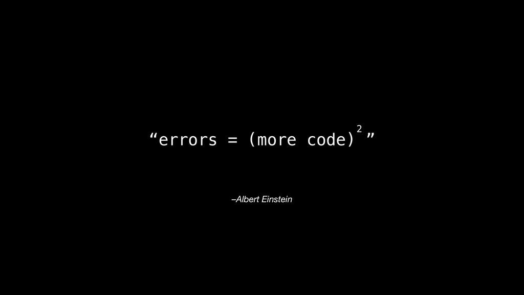 """–Albert Einstein """"errors = (more code) """" 2"""