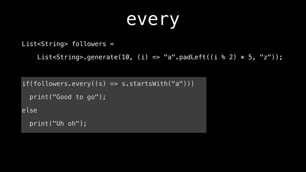every List<String> followers = List<String>.gen...