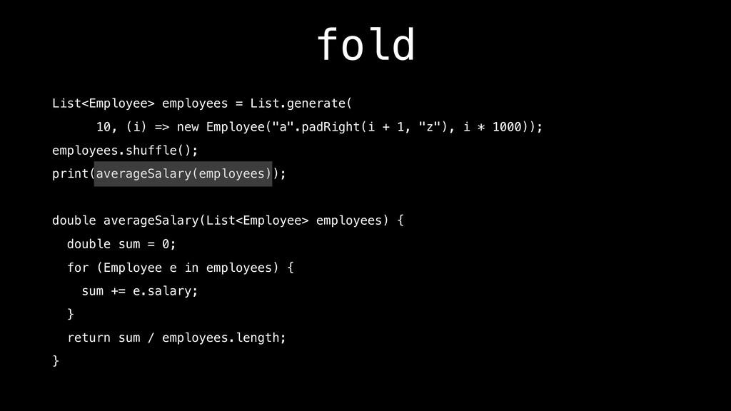 fold List<Employee> employees = List.generate( ...