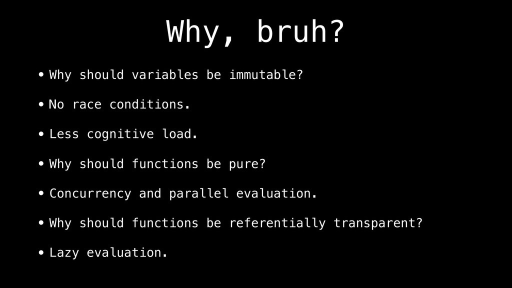 Why, bruh? • Why should variables be immutable?...