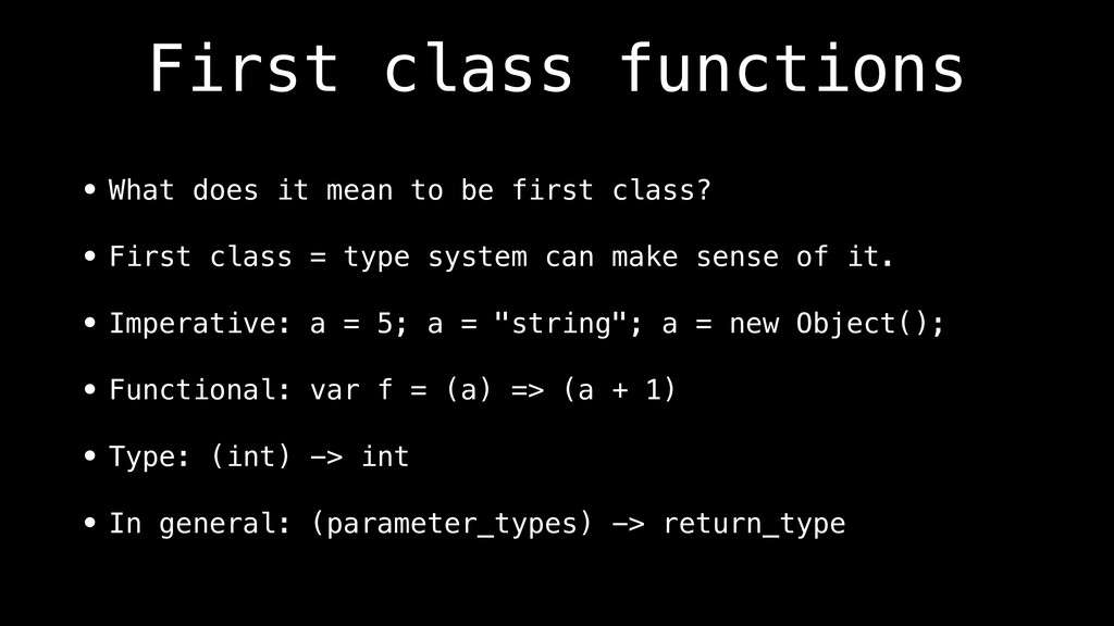 First class functions • What does it mean to be...