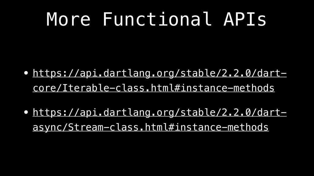 More Functional APIs • https://api.dartlang.org...
