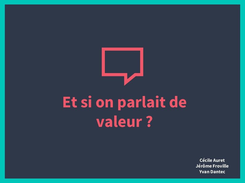 Et si on parlait de valeur ? Cécile Auret Jérôm...
