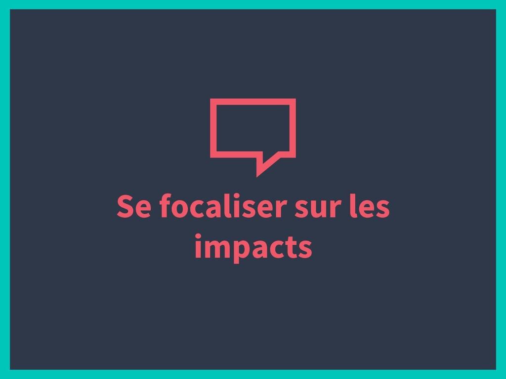 Se focaliser sur les impacts