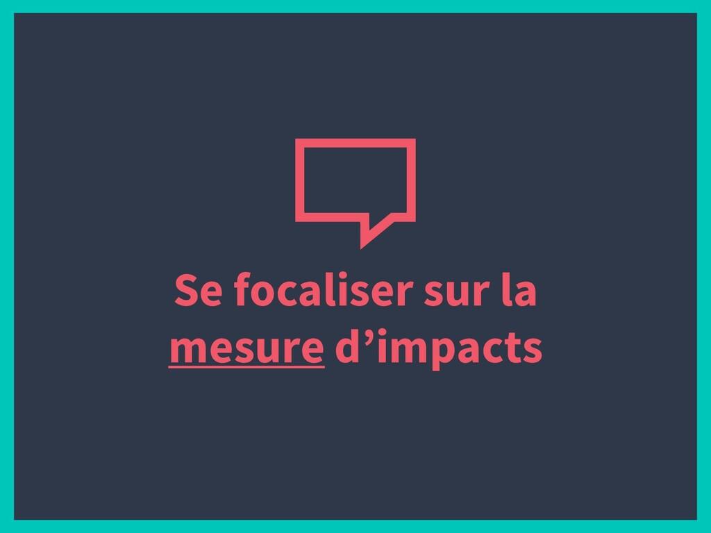 Se focaliser sur la mesure d'impacts