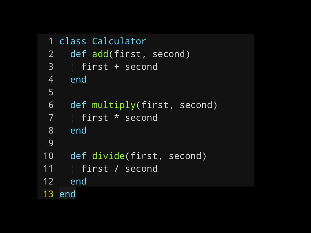1 class Calculator 2 def add(first, second) 3 ¦...