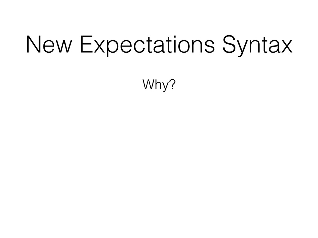 New Expectations Syntax Why?