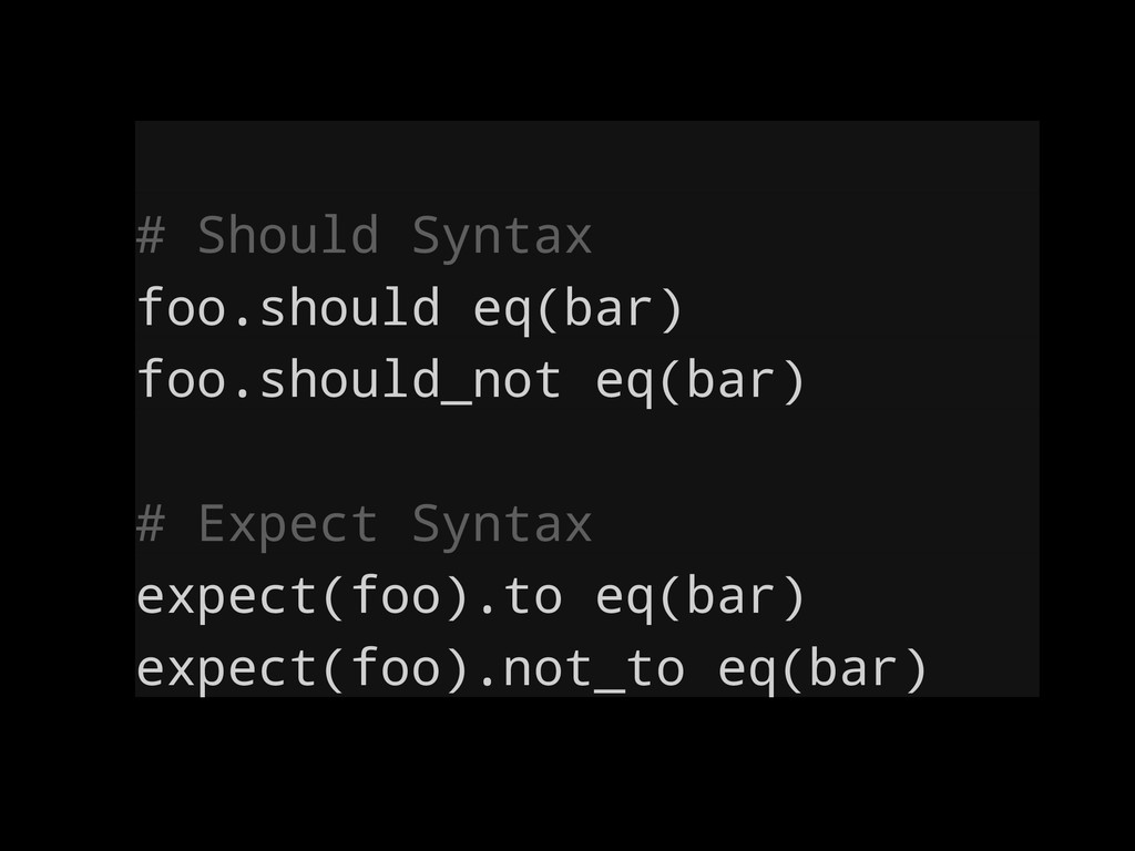 # Should Syntax foo.should eq(bar) foo.should_n...