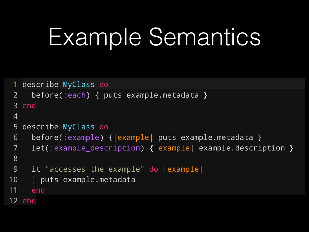 1 describe MyClass do 2 before(:each) { puts ex...