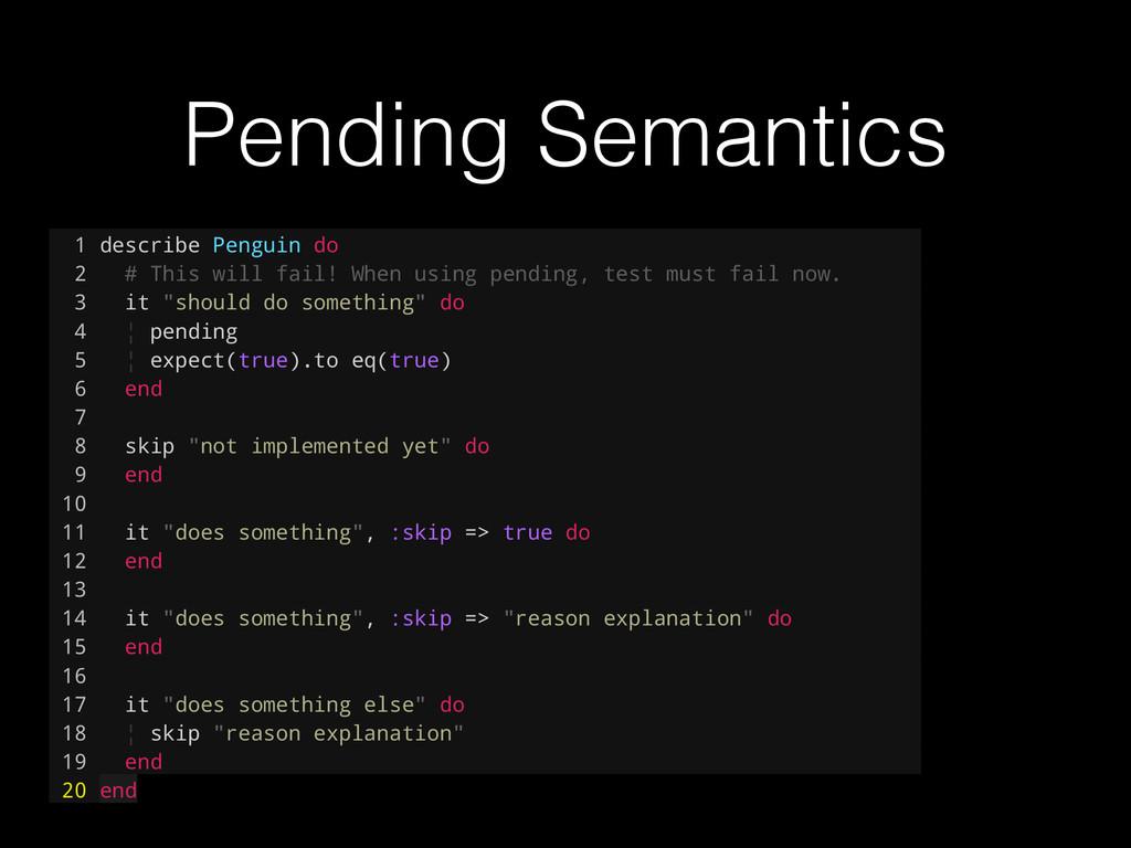 Pending Semantics 1 describe Penguin do 2 # Thi...