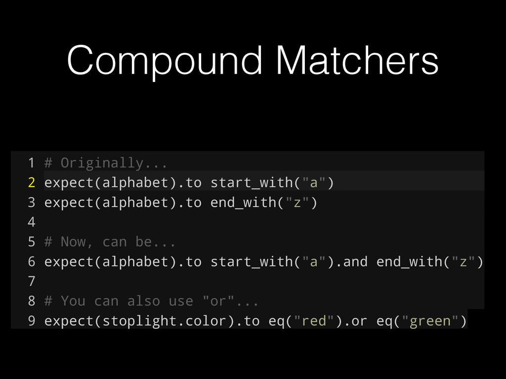 Compound Matchers 1 # Originally... 2 expect(al...