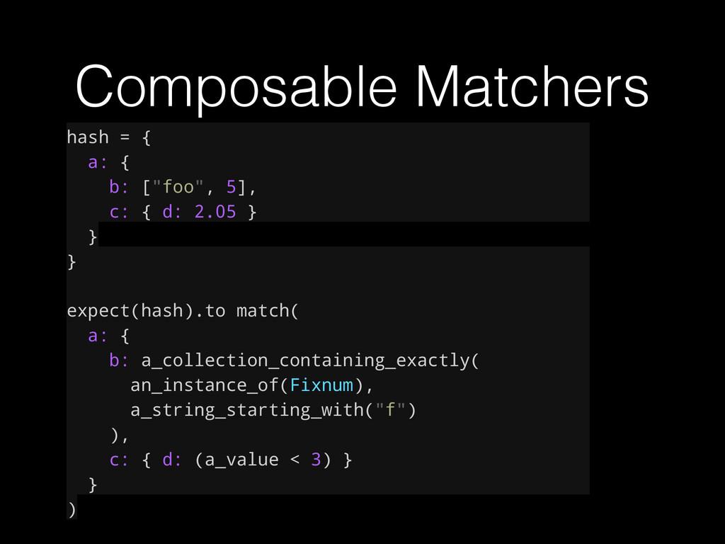 "Composable Matchers hash = { a: { b: [""foo"", 5]..."