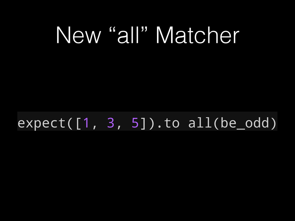 "New ""all"" Matcher expect([1, 3, 5]).to all(be_o..."