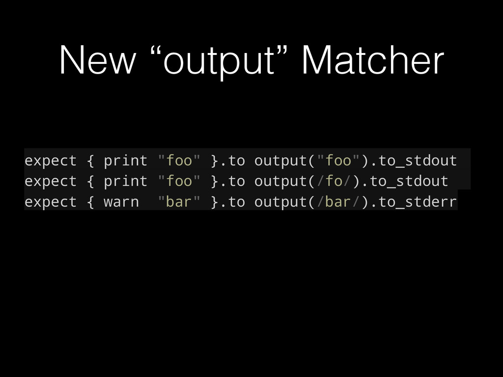 "New ""output"" Matcher expect { print ""foo"" }.to ..."