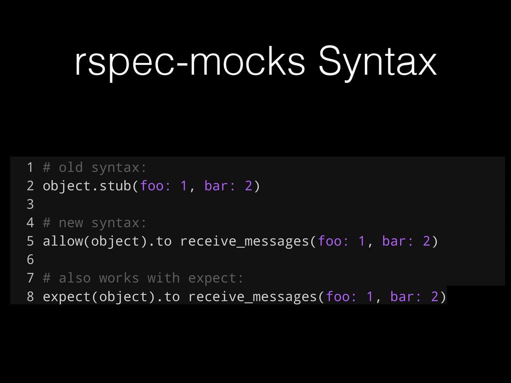 rspec-mocks Syntax 1 # old syntax: 2 object.stu...