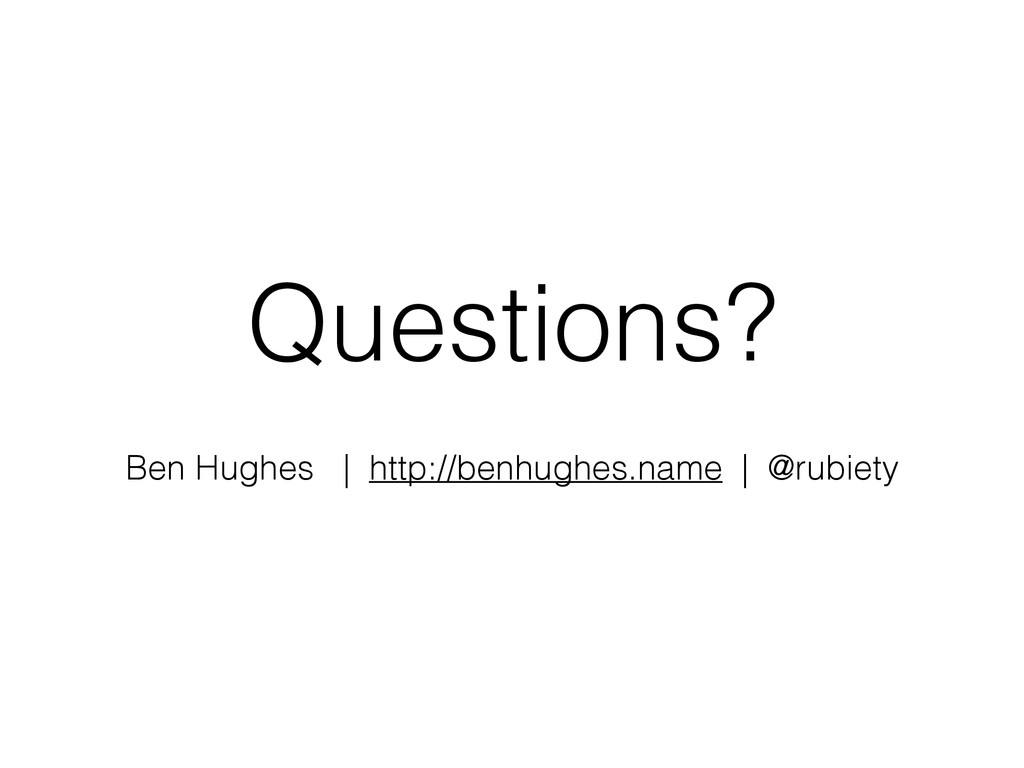Questions? Ben Hughes | http://benhughes.name |...