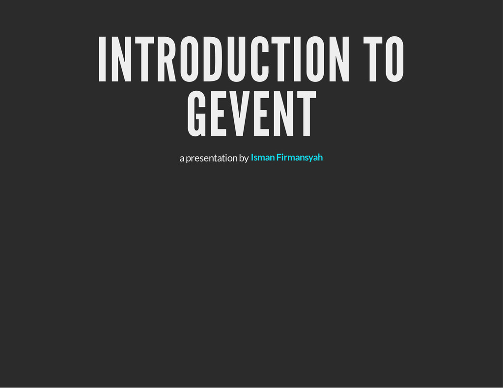 INTRODUCTION TO GEVENT a presentation by Isman ...