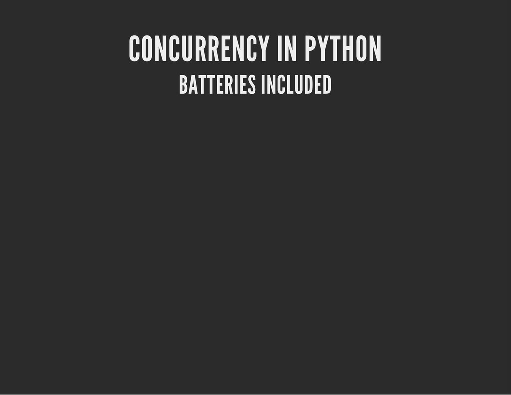 CONCURRENCY IN PYTHON BATTERIES INCLUDED