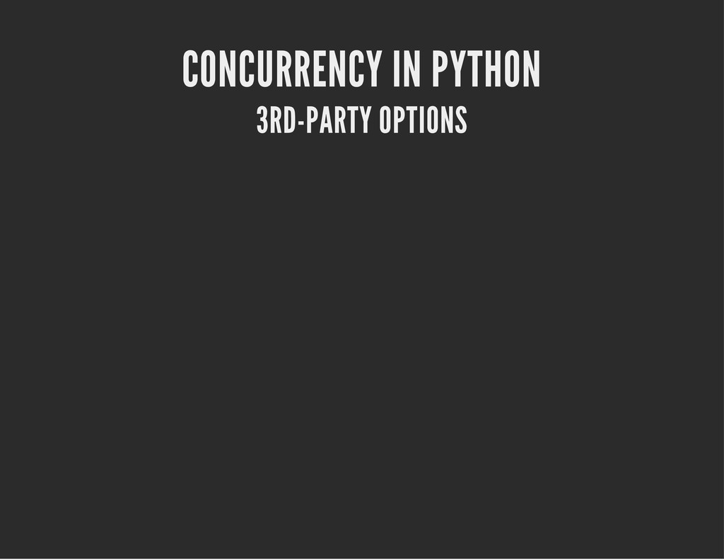 CONCURRENCY IN PYTHON 3RD-PARTY OPTIONS