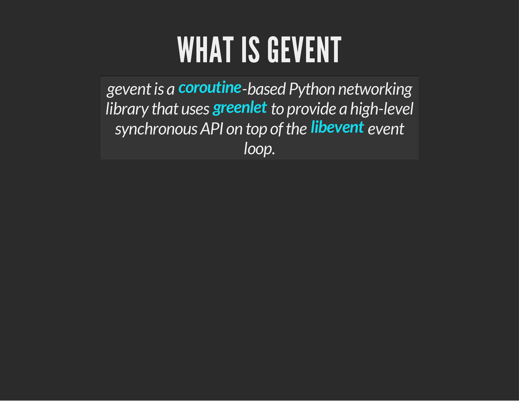 WHAT IS GEVENT gevent is a -based Python networ...