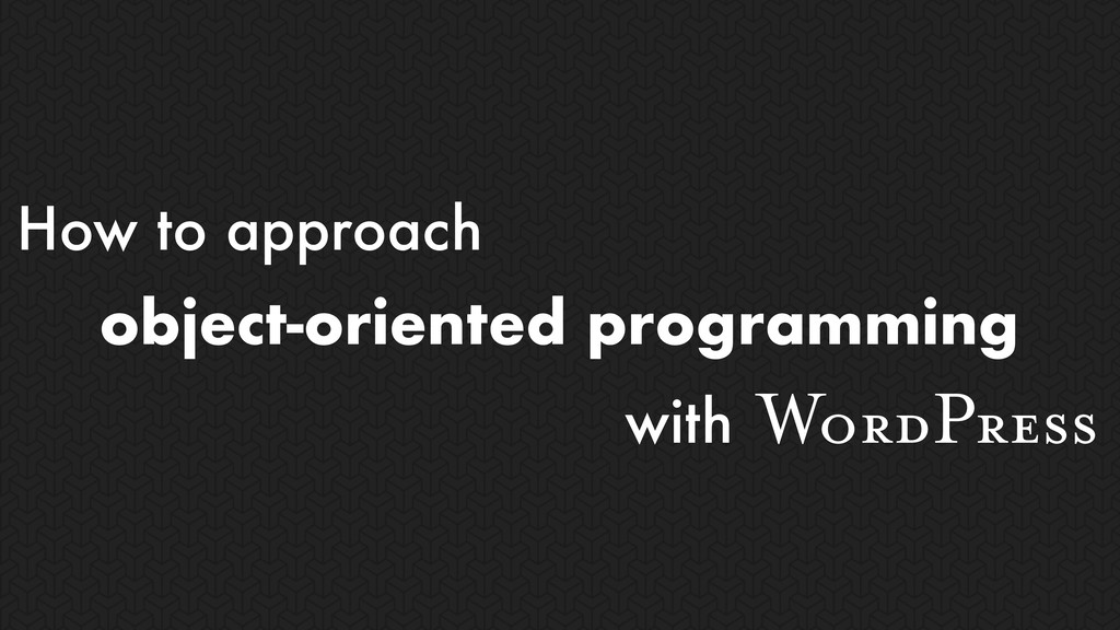 object-oriented programming with WordPress How ...