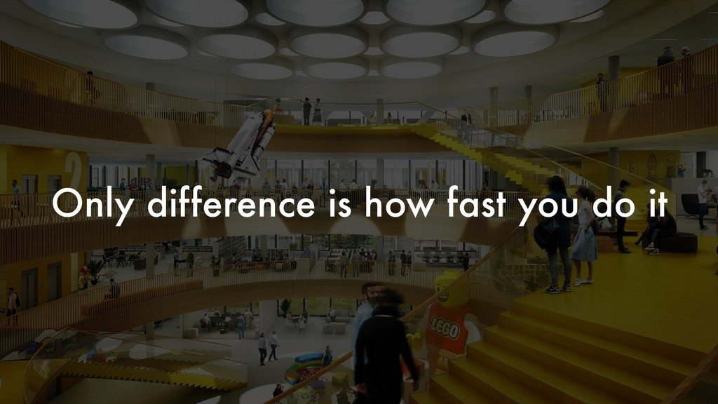Only difference is how fast you do it