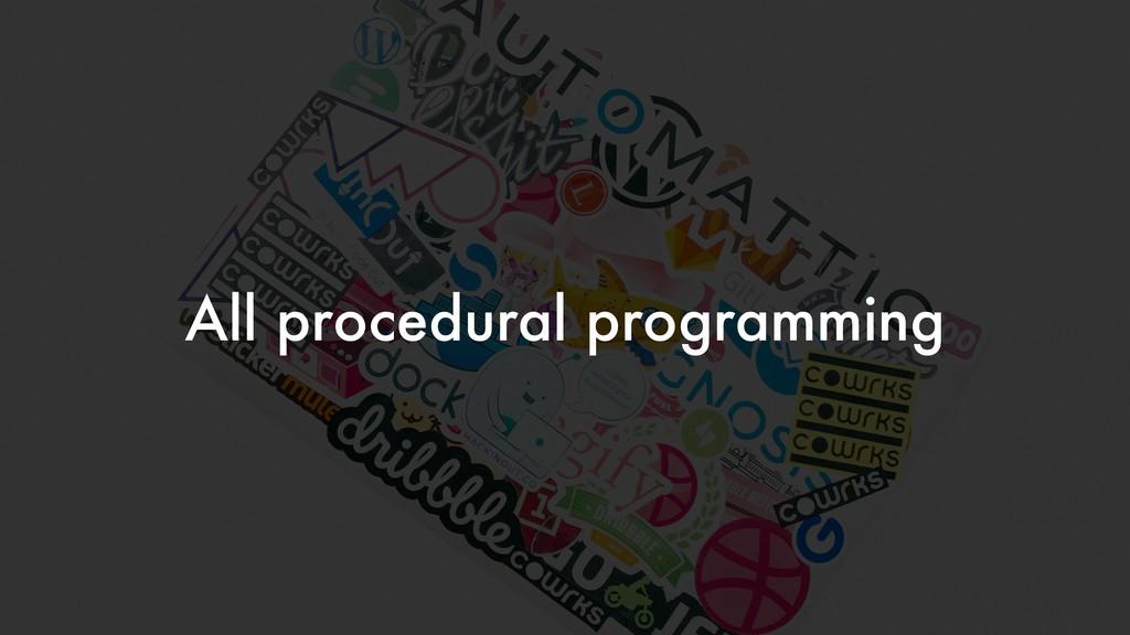 All procedural programming