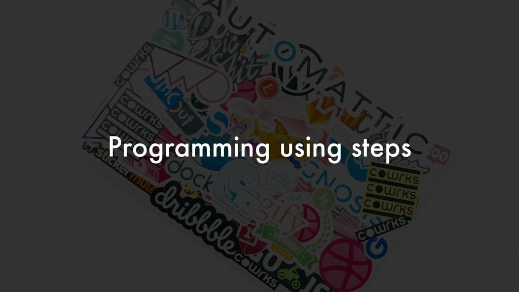 Programming using steps