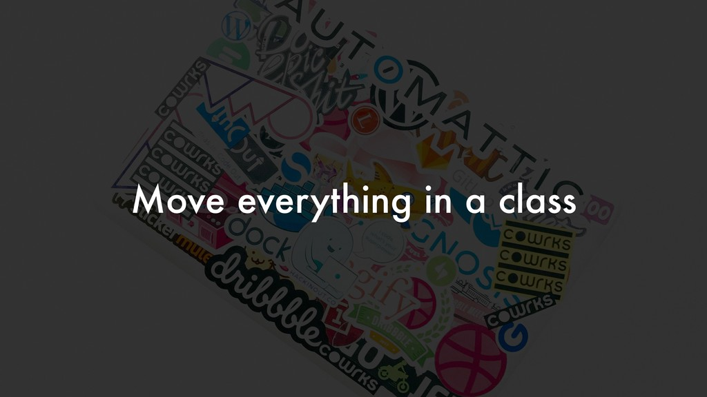 Move everything in a class