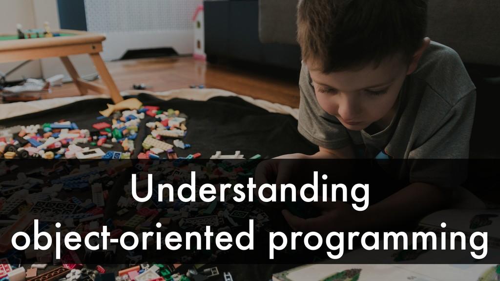 Understanding object-oriented programming