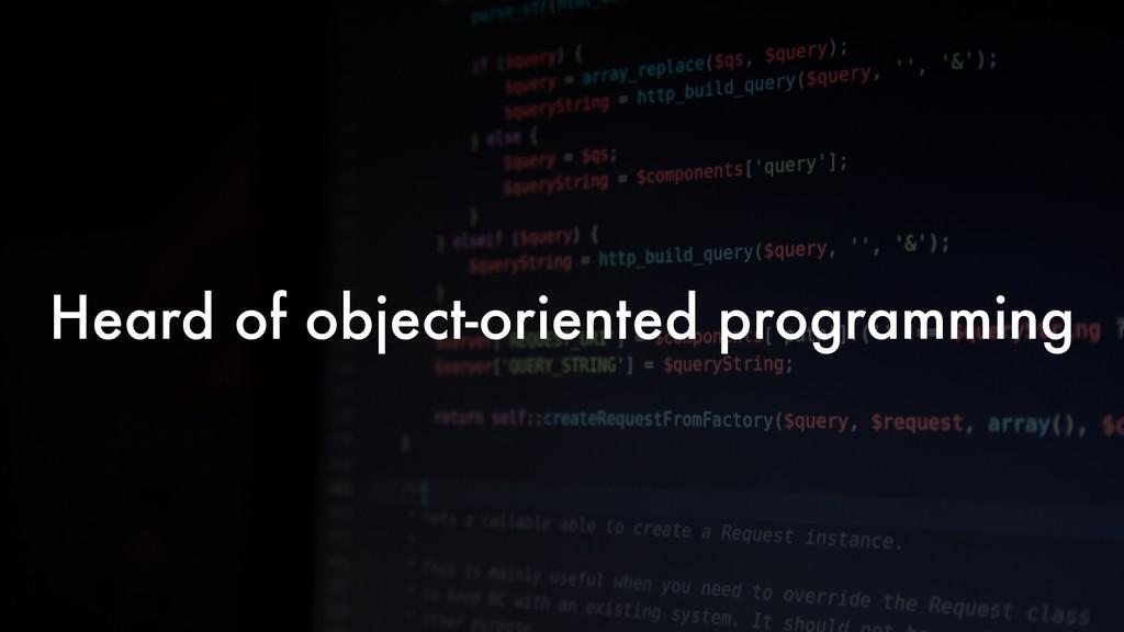 Heard of object-oriented programming