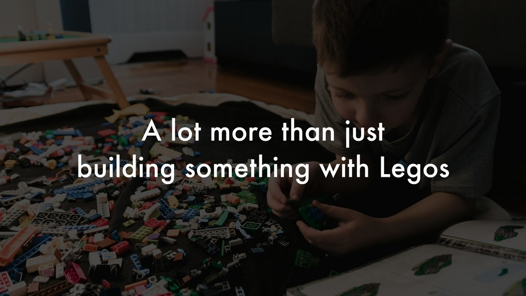 A lot more than just building something with Le...