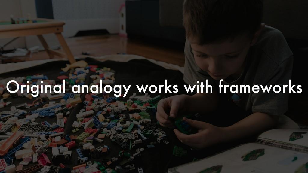 Original analogy works with frameworks
