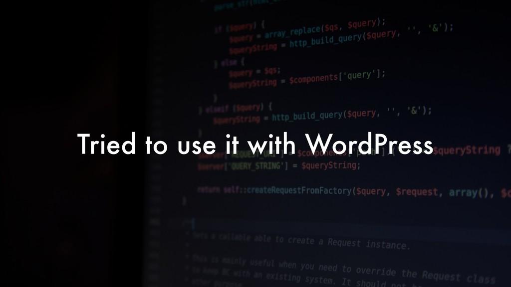Tried to use it with WordPress