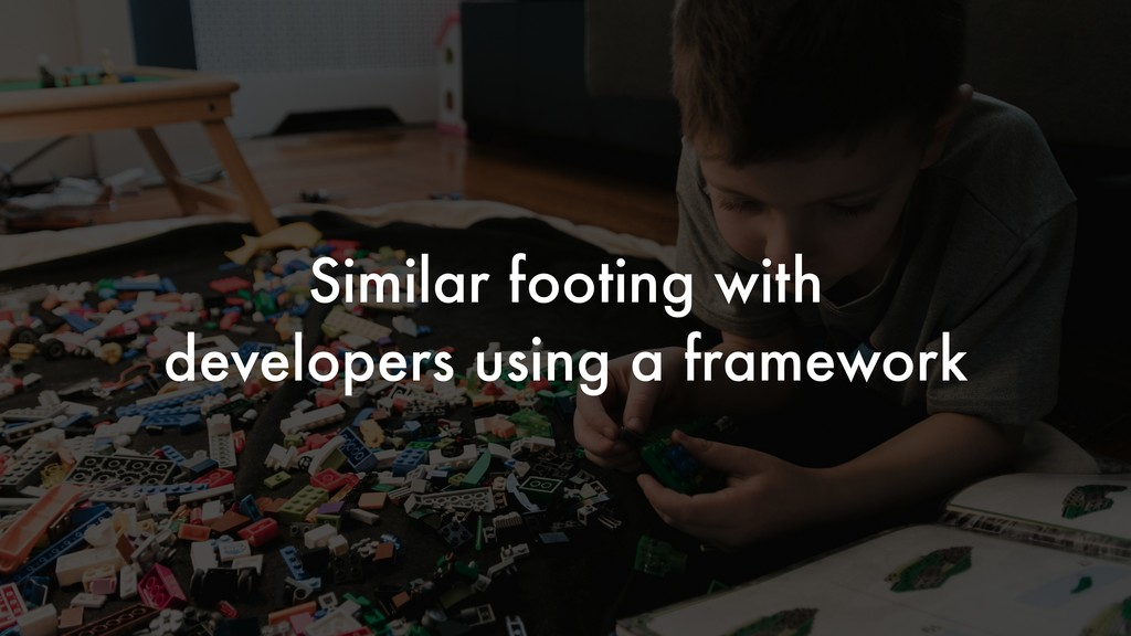 Similar footing with developers using a framewo...