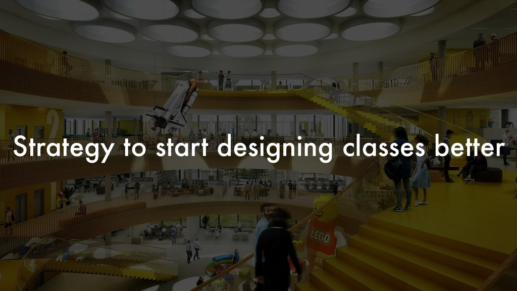Strategy to start designing classes better
