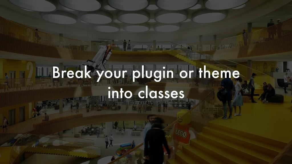 Break your plugin or theme into classes