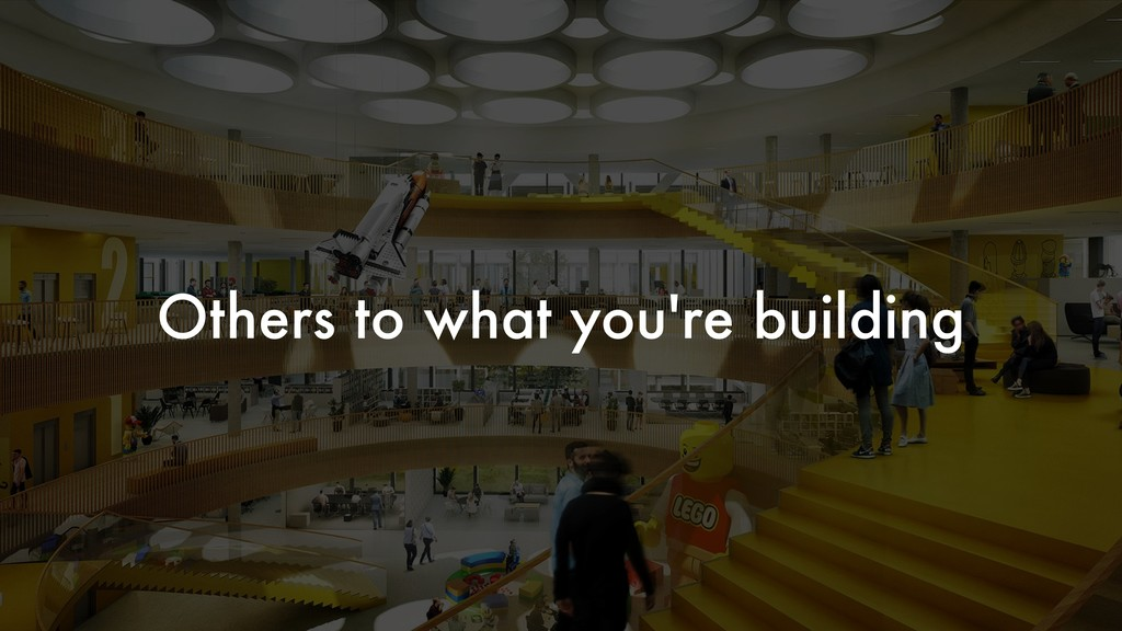 Others to what you're building
