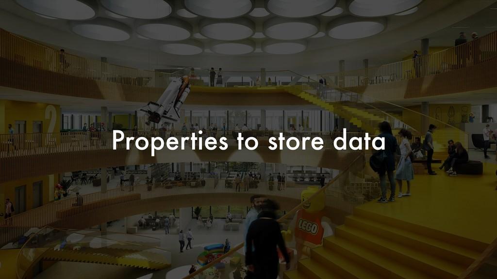 Properties to store data