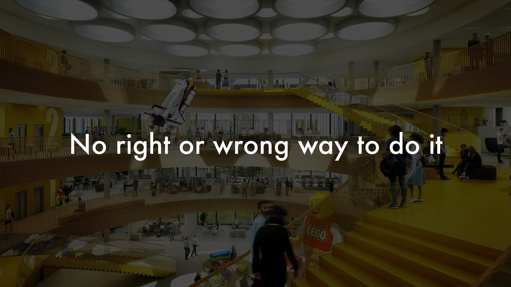 No right or wrong way to do it