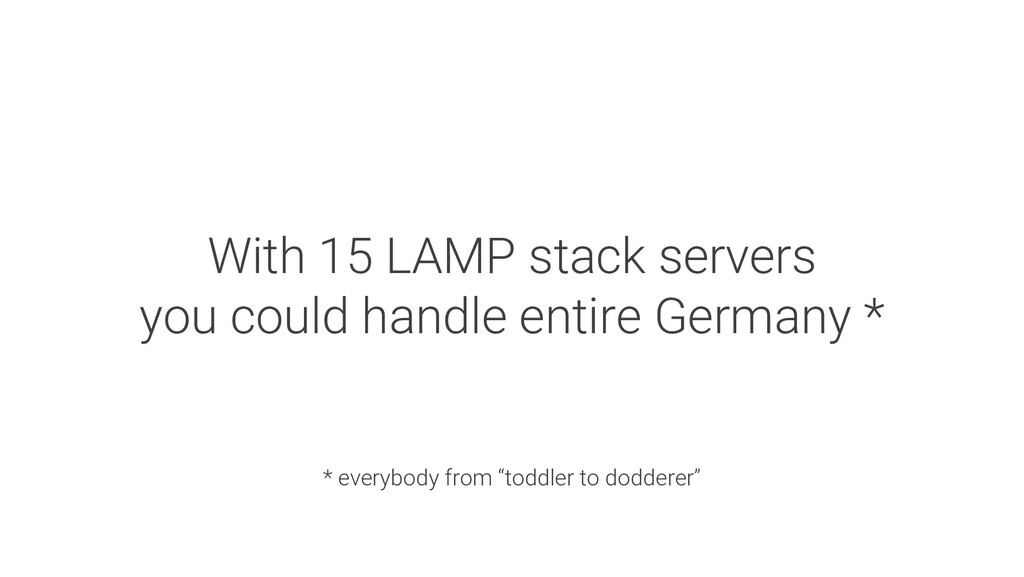 With 15 LAMP stack servers you could handle ent...