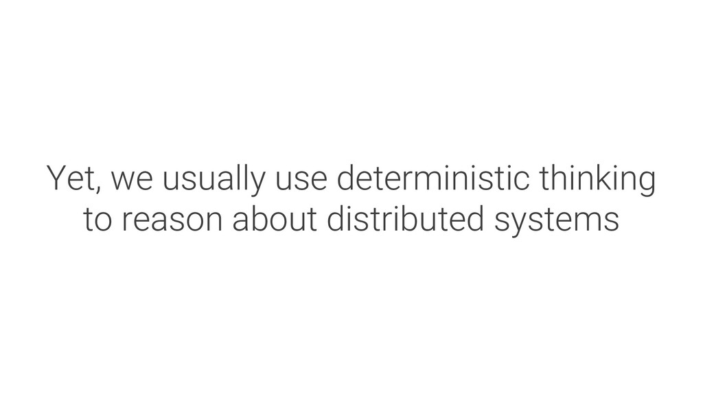 Yet, we usually use deterministic thinking to r...