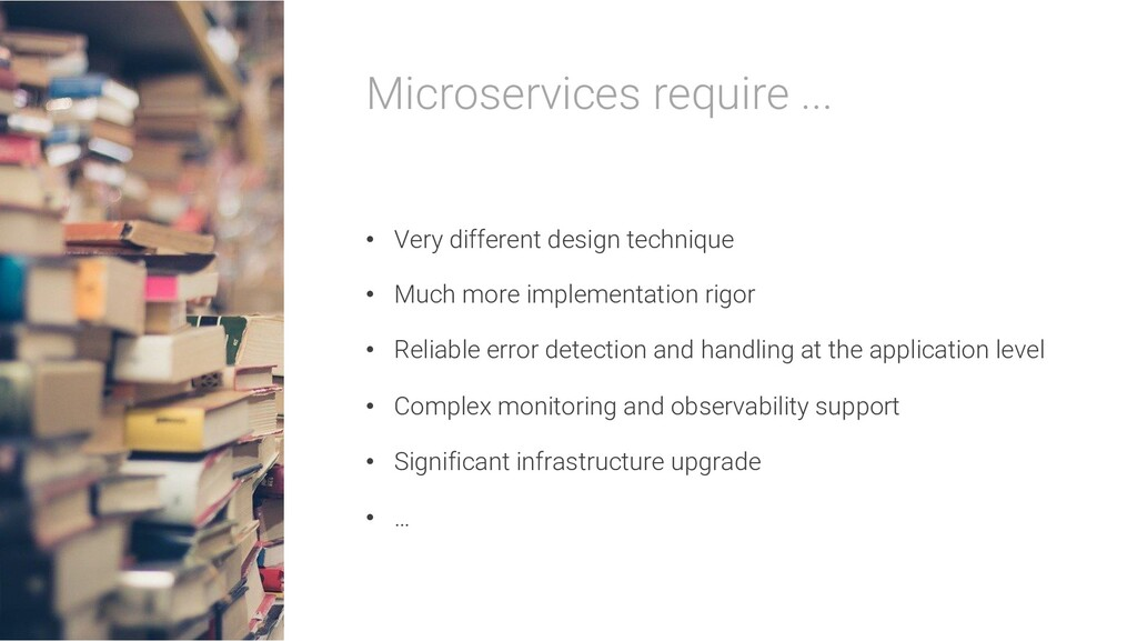 Microservices require ... • Very different desi...