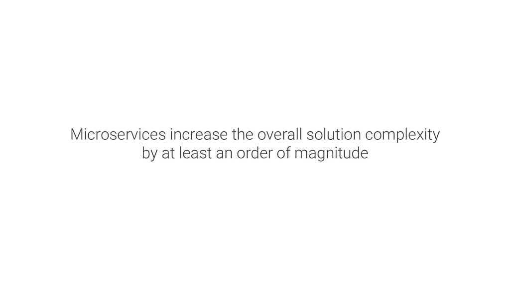 Microservices increase the overall solution com...