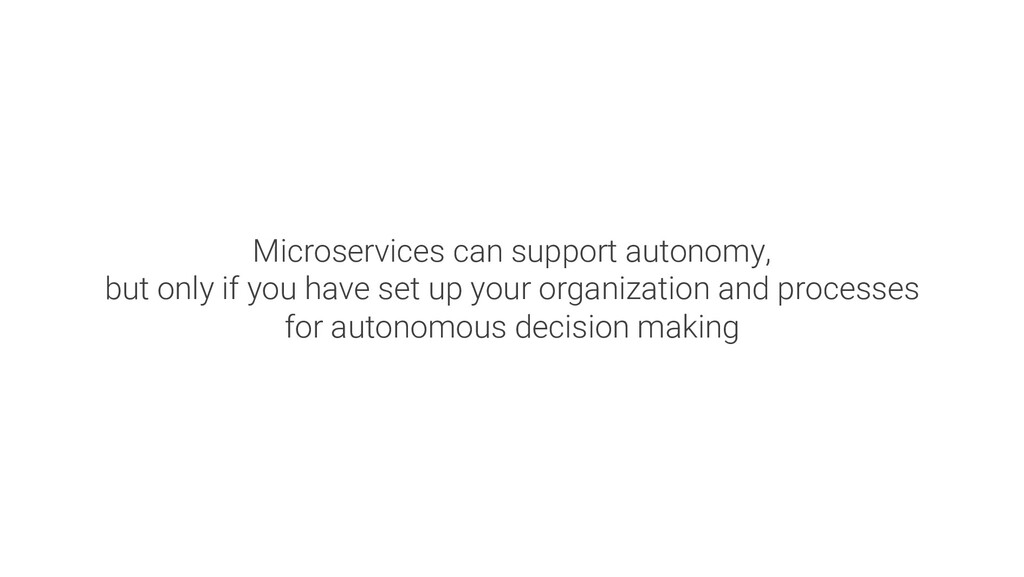 Microservices can support autonomy, but only if...